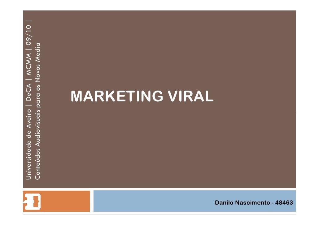 MARKETING VIRAL Universidade de Aveiro | DeCA | MCMM | 09/10 | Conteúdos Audiovisuais para os Novos Media Danilo Nasciment...