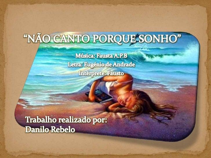 """""""NÃO CANTO PORQUE SONHO""""<br />Música: Fausta A.P.B<br />Letra: Eugénio de Andrade<br />Intérprete: Fausto<br />Trabalho re..."""