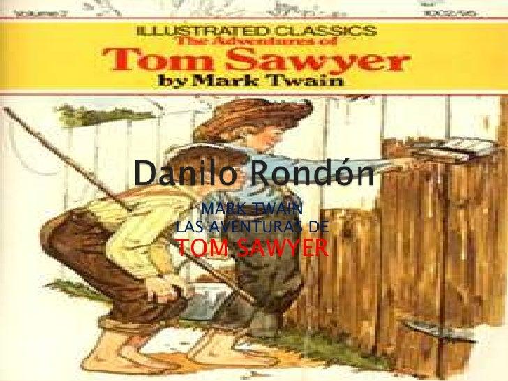 Danilo Rondón <br />MARK TWAIN <br />LAS AVENTURAS DE <br />TOM SAWYER<br />