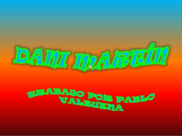 BIOGRAFIA • Dani Martín nació enMadrid el19 de febrero de 1977. Desdepequeño le gustaba imitar a sus artistas favoritos en...