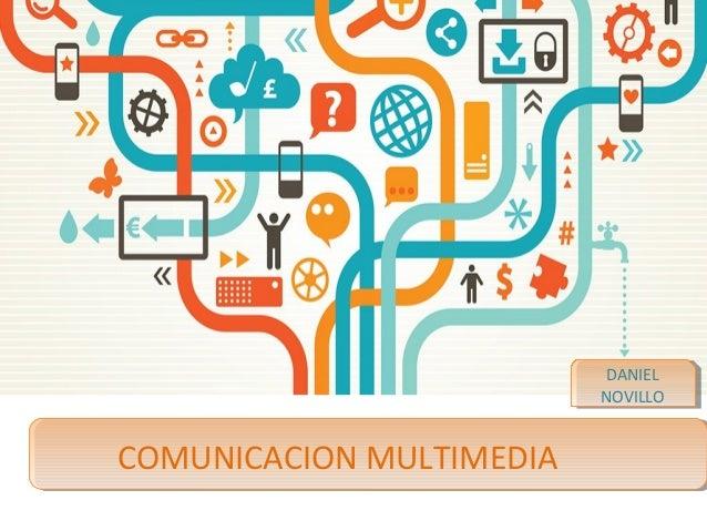 COMUNICACION MULTIMEDIA DANIEL NOVILLO DANIEL NOVILLO
