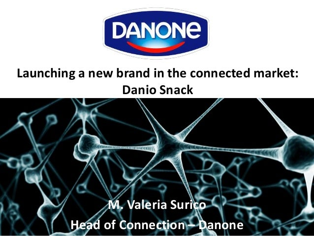 Launching a new brand in the connected market: Danio Snack M. Valeria Surico Head of Connection – Danone