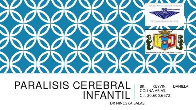 PARALISIS CEREBRAL INFANTIL BR. KEYVIN DANIELA COLINA ARIAS. C.I: 20.600.6672 DR NINOSKA SALAS.