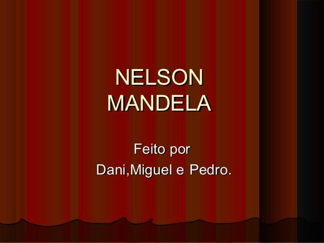 NELSON MANDELA Feito por Dani,Miguel e Pedro.