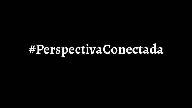 #PerspectivaConectada