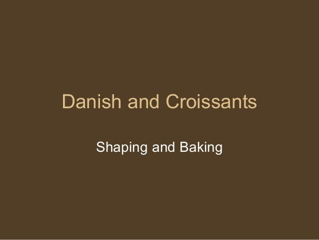 Danish and Croissants Shaping and Baking