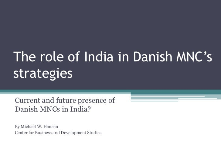 The role of India in Danish MNC'sstrategies<br />Current and future presence of Danish MNCs in India?<br />By Michael W. H...
