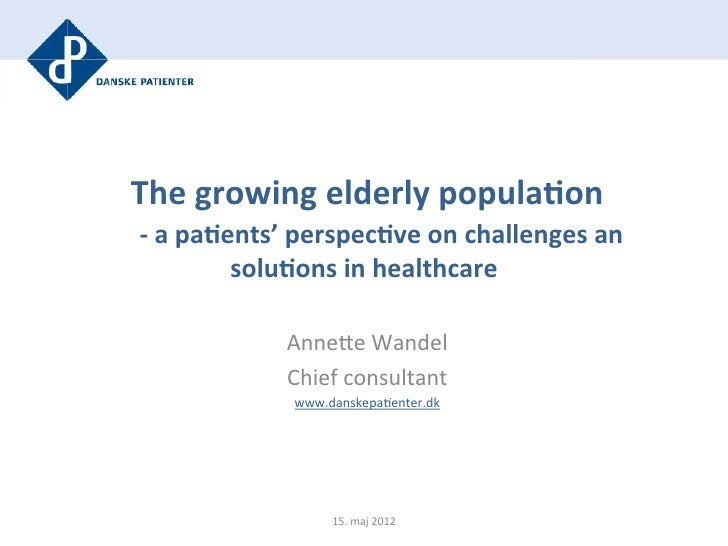 The growing elderly popula1on                           -‐ a pa1ents' perspec1ve on challenges...