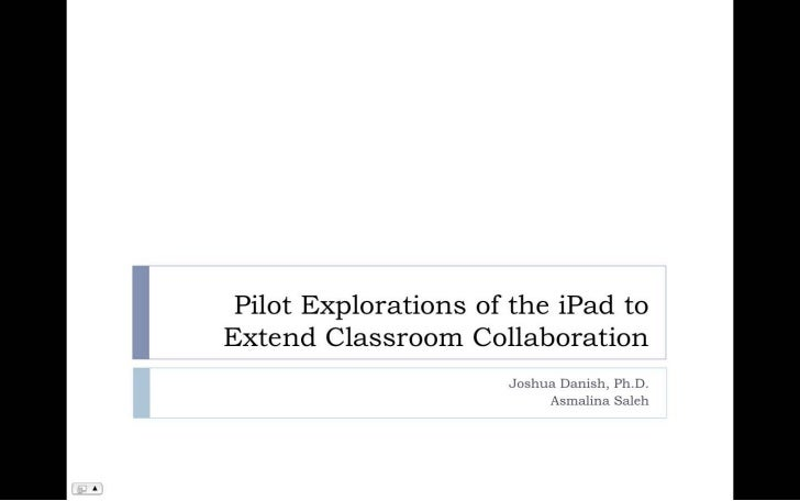 Pilot Explorations of the iPad to Extend Classroom Collaboration<br />Joshua Danish, Ph.D.<br />AsmalinaSaleh<br />