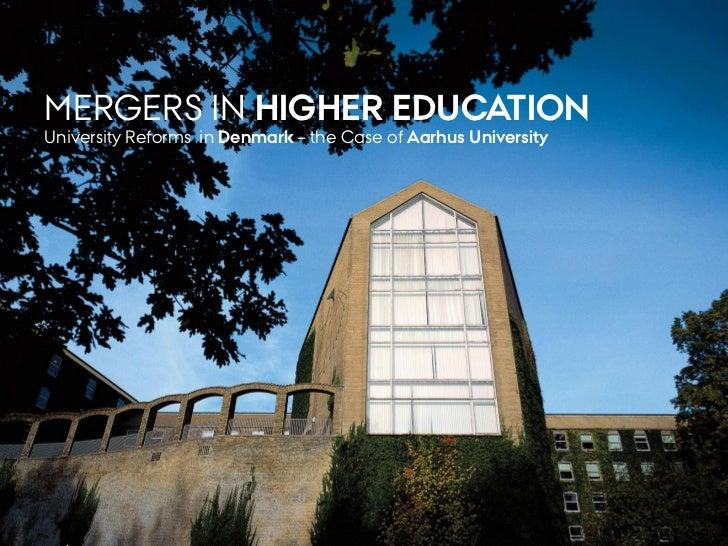 MERGERS IN HIGHER EDUCATIONUniversity Reforms in Denmark – the Case of Aarhus University                                  ...