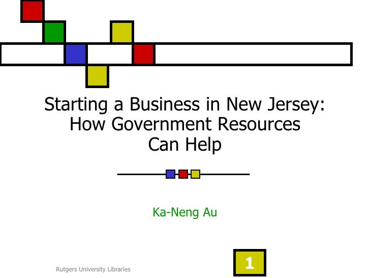 Starting a Business in New Jersey:   How Government Resources             Can Help                                Ka-Neng ...