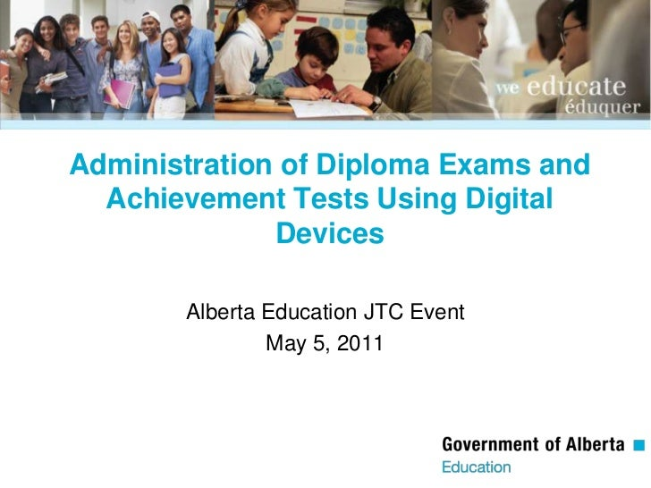 Administration of Diploma Exams and Achievement Tests Using Digital Devices<br />Alberta Education JTC Event<br />May 5, 2...