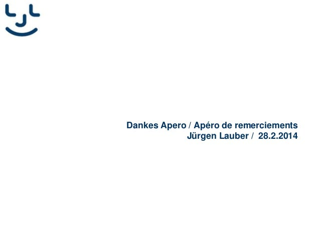 Dankes Apero / Apéro de remerciements Jürgen Lauber / 28.2.2014