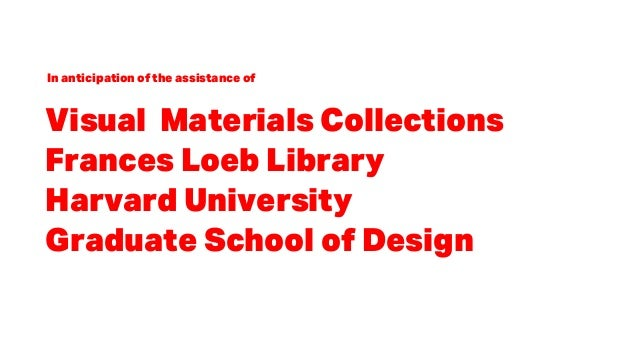 Visual Materials Collections Frances Loeb Library Harvard University Graduate School of Design In anticipation of the assi...
