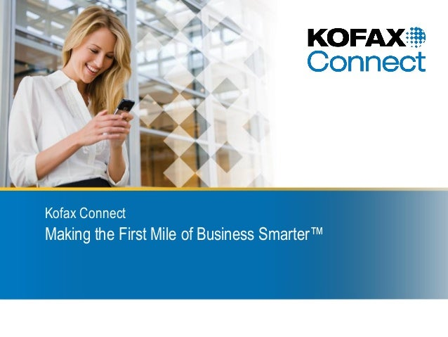 Kofax ConnectMaking the First Mile of Business Smarter™
