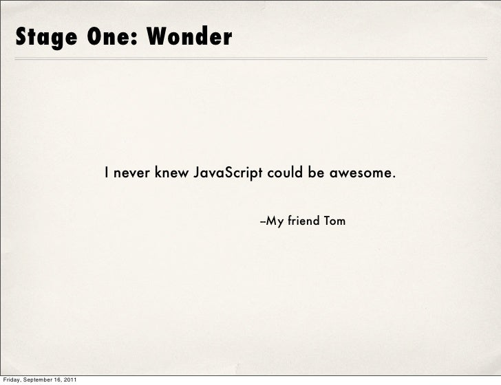 Stage One: Wonder                             I never knew JavaScript could be awesome.                                   ...