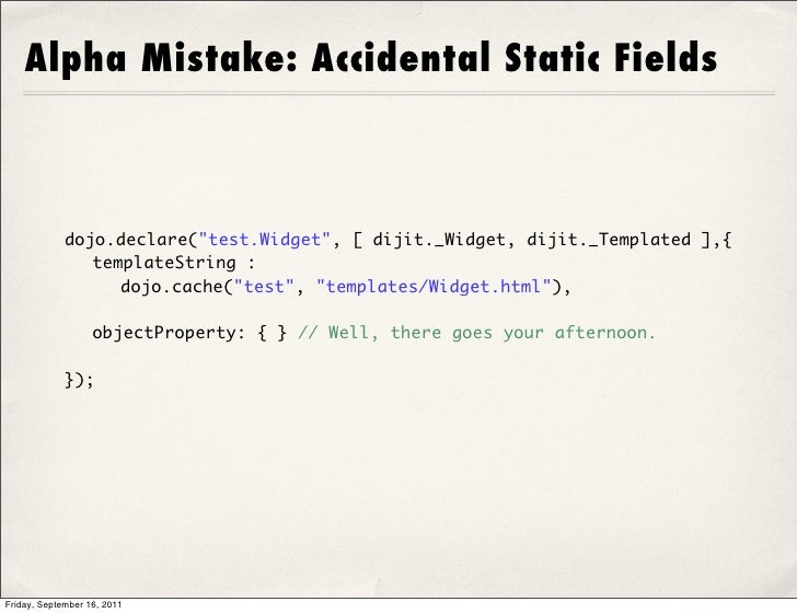 "Alpha Mistake: Accidental Static Fields             dojo.declare(""test.Widget"", [ dijit._Widget, dijit._Templated ],{     ..."