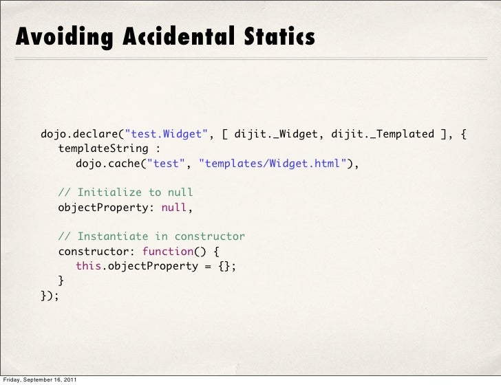 "Avoiding Accidental Statics             dojo.declare(""test.Widget"", [ dijit._Widget, dijit._Templated ], {              t..."