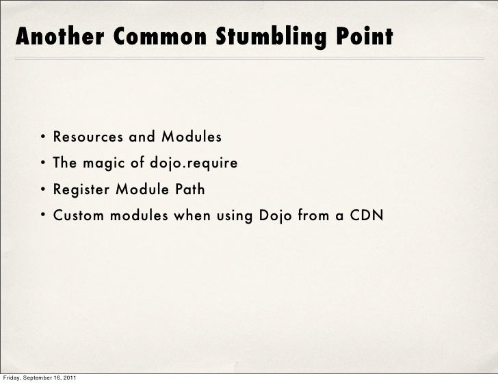 Another Common Stumbling Point            • Resources and Modules            • The magic of dojo.require            • Regi...