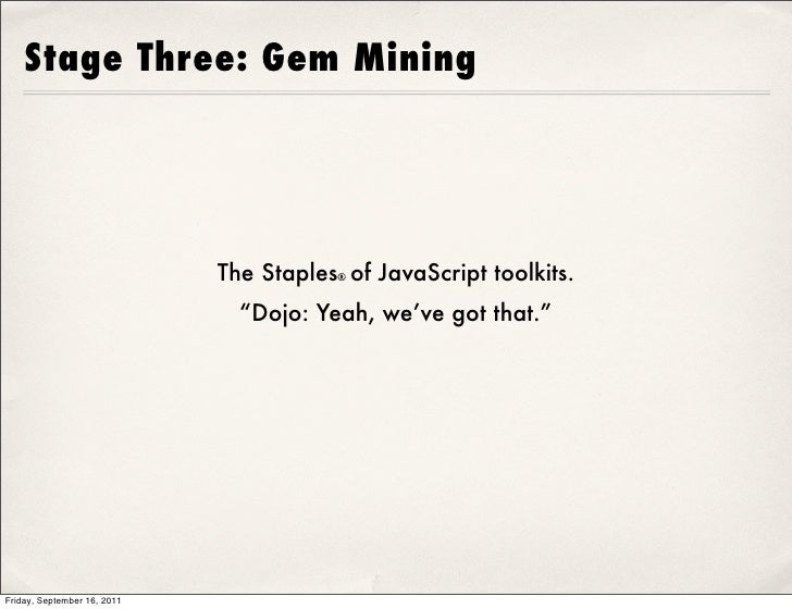 """Stage Three: Gem Mining                             The Staples® of JavaScript toolkits.                               """"Do..."""