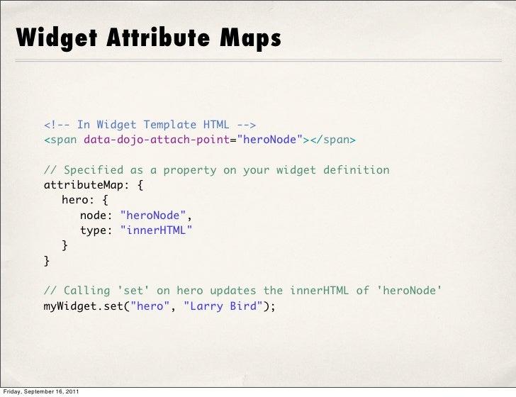 "Widget Attribute Maps             <!-- In Widget Template HTML -->             <span data-dojo-attach-point=""heroNode""></s..."