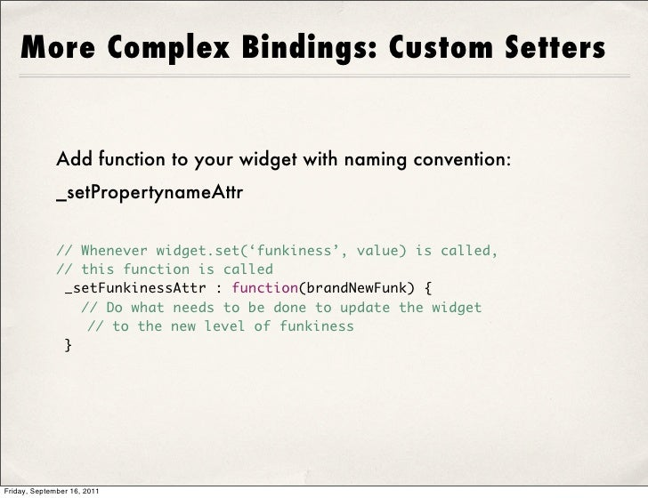 More Complex Bindings: Custom Setters              Add function to your widget with naming convention:              _setPr...