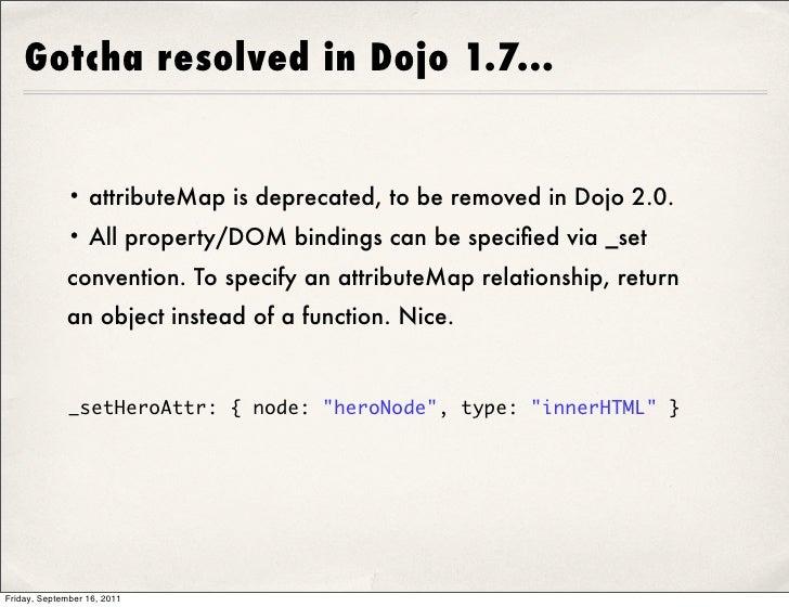 Gotcha resolved in Dojo 1.7...             • attributeMap is deprecated, to be removed in Dojo 2.0.             • All prop...