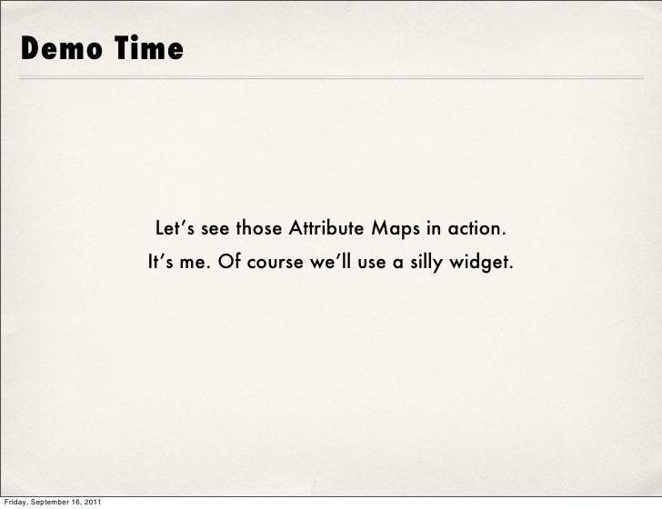 Demo Time                             Let's see those Attribute Maps in action.                             It's me. Of co...