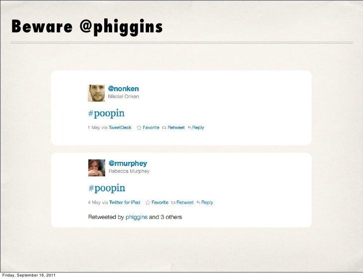 Beware @phigginsFriday, September 16, 2011