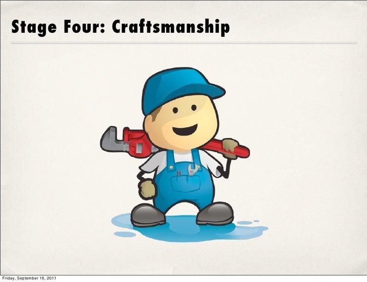 Stage Four: CraftsmanshipFriday, September 16, 2011
