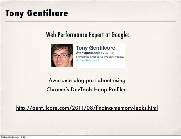 Tony Gentilcore                             Web Performance Expert at Google:                             Awesome blog pos...