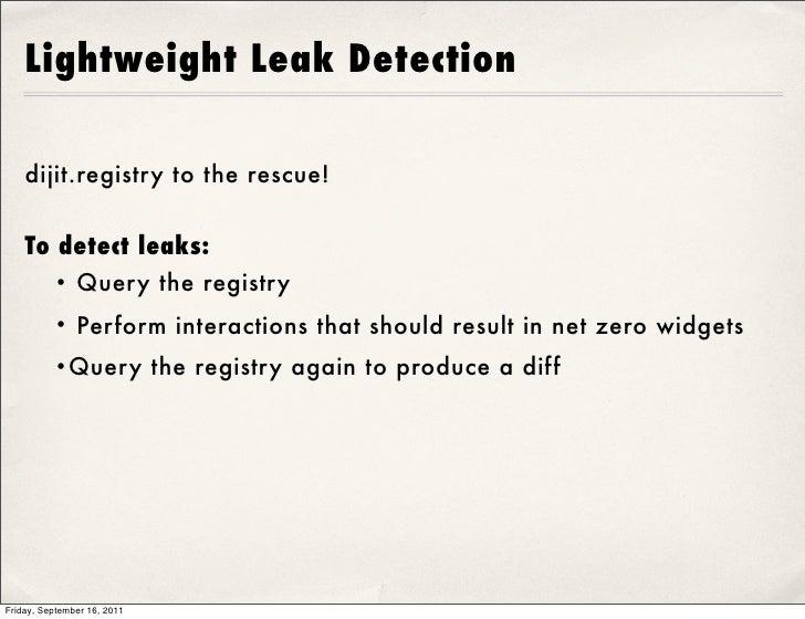 Lightweight Leak Detection    dijit.registry to the rescue!    To detect leaks:          • Query the registry          • P...