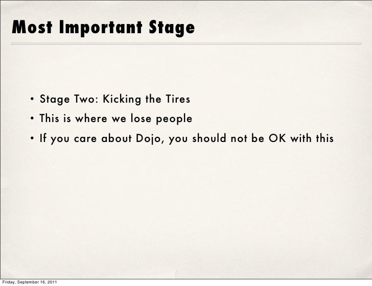 Most Important Stage            • Stage Two: Kicking the Tires            • This is where we lose people            • If y...
