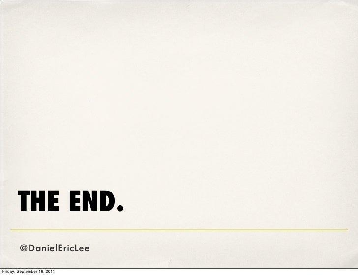 THE END.        @DanielEricLeeFriday, September 16, 2011