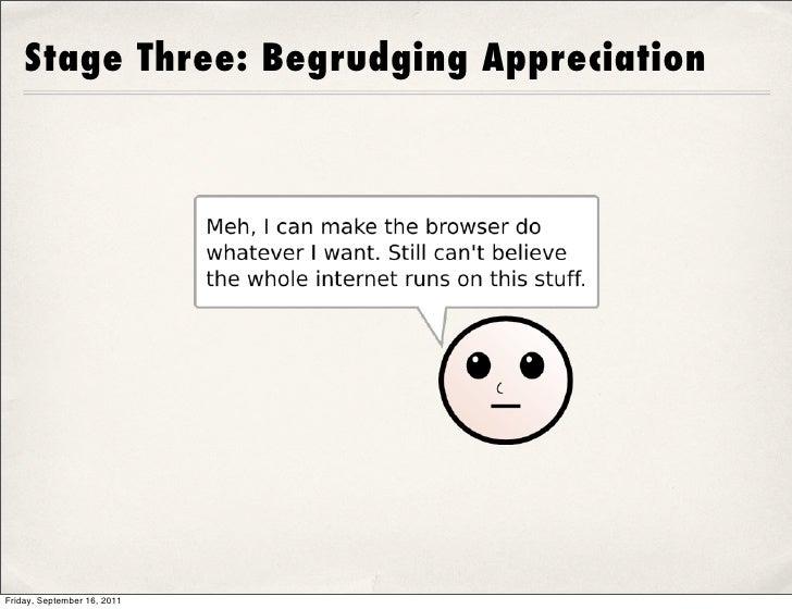 Stage Three: Begrudging AppreciationFriday, September 16, 2011