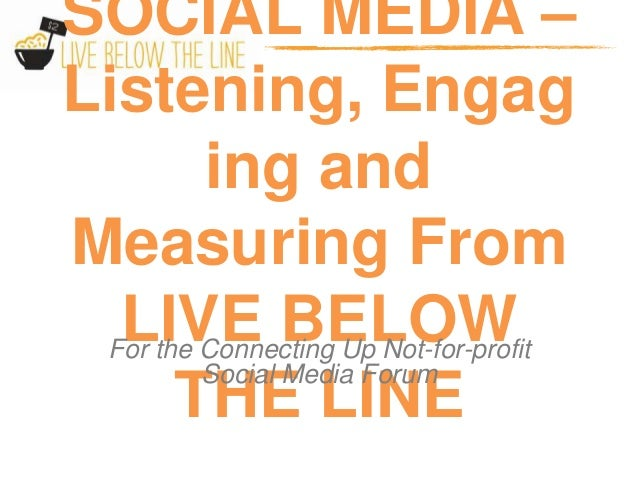 SOCIAL MEDIA –Listening, Engag         ing andMeasuring From  LIVE BELOW For the Connecting Up Not-for-profit         Soci...