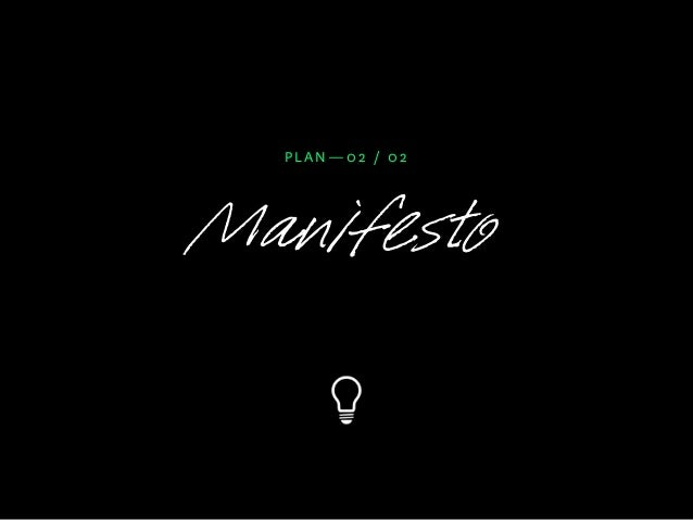 Manifestos contain creative direction. Manifestos contain a point of view. Manifestos say what you're going to do, and, mo...