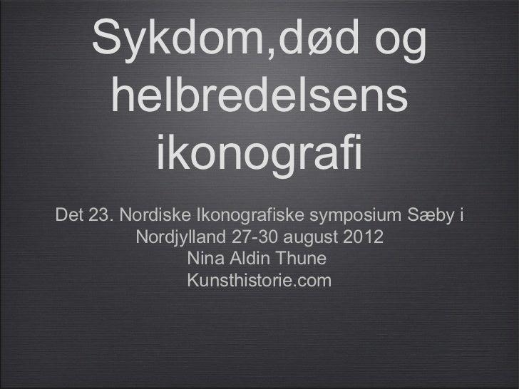 Sykdom,død og     helbredelsens       ikonografiDet 23. Nordiske Ikonografiske symposium Sæby i         Nordjylland 27-30 ...
