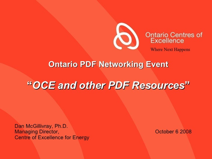 """Ontario PDF Networking Event """" OCE and other PDF Resources """" Dan McGillivray, Ph.D. Managing Director,    October 6 2008 C..."""