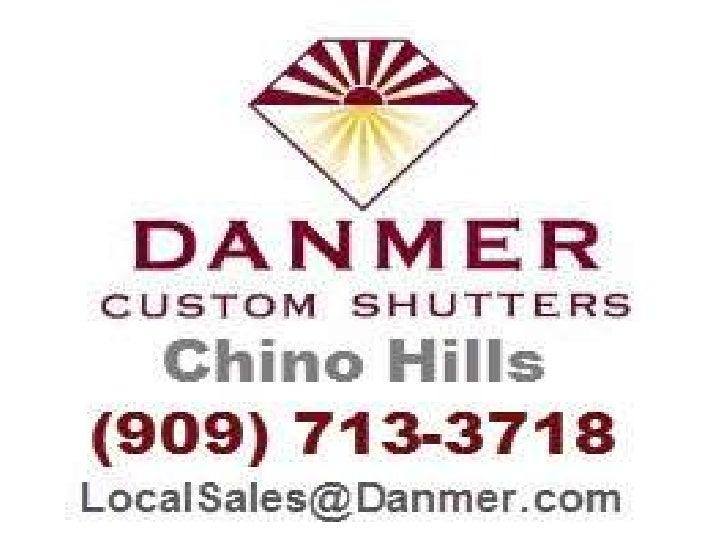 Danmer Custom Shutters Chino Hills   4195 Chino Hills Parkway #83      Chino Hills, CA 91709    LocalSales@Danmer.com     ...
