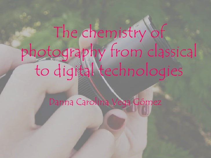 The chemistry ofphotography from classical  to digital technologies    Danna Carolina Vega Gómez
