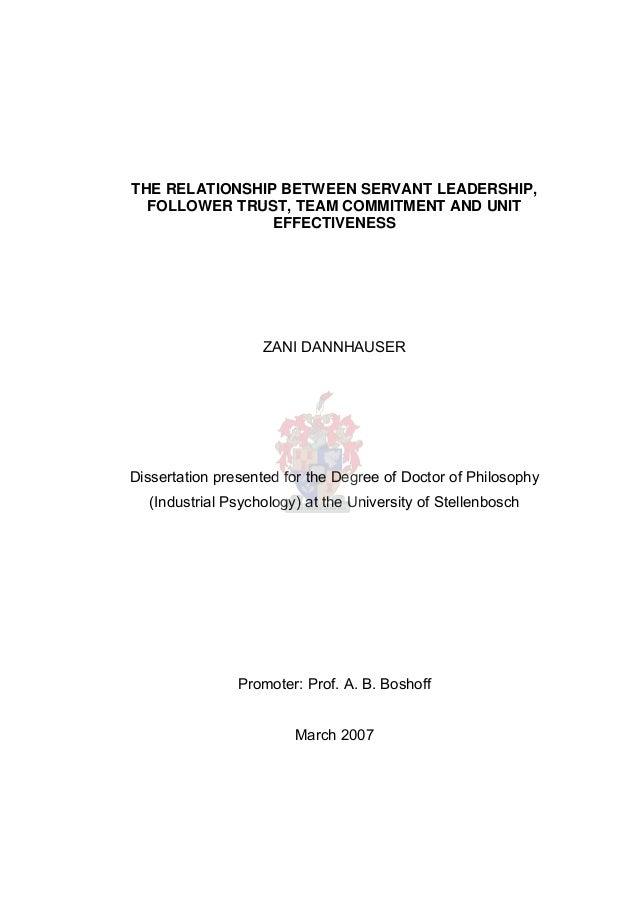 THE RELATIONSHIP BETWEEN SERVANT LEADERSHIP, FOLLOWER TRUST, TEAM COMMITMENT AND UNIT EFFECTIVENESS ZANI DANNHAUSER Disser...