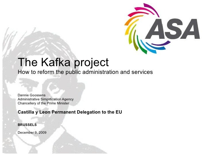 The Kafka project How to reform the public administration and services Dannie Goossens  Administrative Simplification Agen...