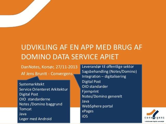UDVIKLING AF EN APP MED BRUG AF DOMINO DATA SERVICE APIET DanNotes, Korsør, 27/11-2013 Leverandør til offentlige sektor Sa...