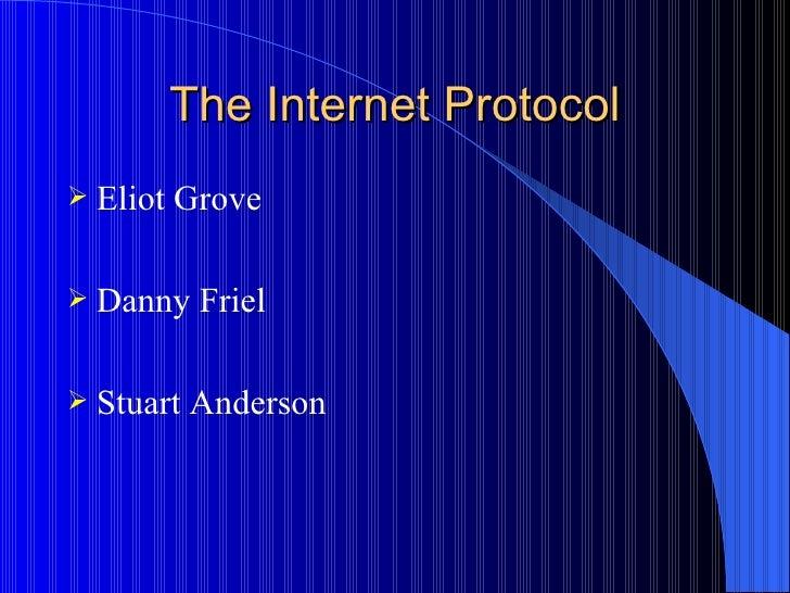 The Internet Protocol <ul><li>Eliot Grove </li></ul><ul><li>Danny Friel </li></ul><ul><li>Stuart Anderson </li></ul>