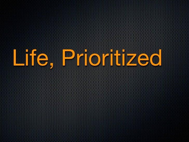 Life, Prioritized