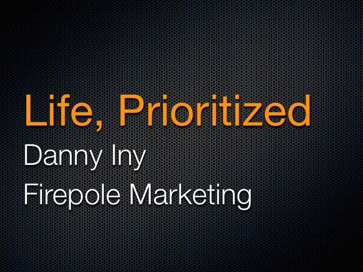 Life, PrioritizedDanny InyFirepole Marketing