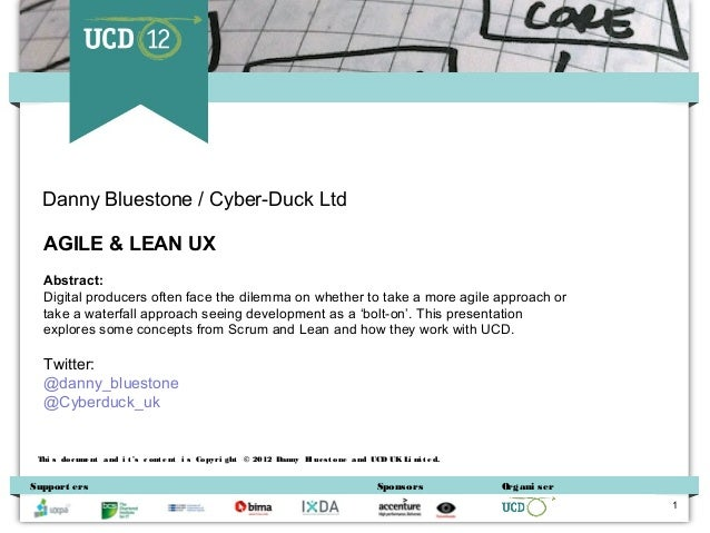 Danny Bluestone / Cyber-Duck Ltd  AGILE & LEAN UX  Abstract:  Digital producers often face the dilemma on whether to take ...