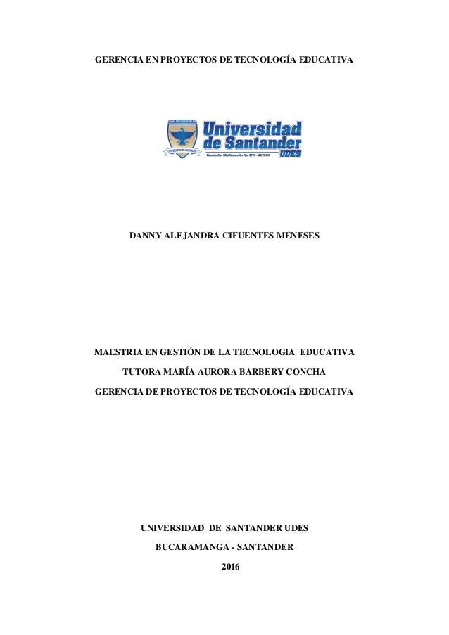 GERENCIA EN PROYECTOS DE TECNOLOGÍA EDUCATIVA DANNY ALEJANDRA CIFUENTES MENESES MAESTRIA EN GESTIÓN DE LA TECNOLOGIA EDUCA...