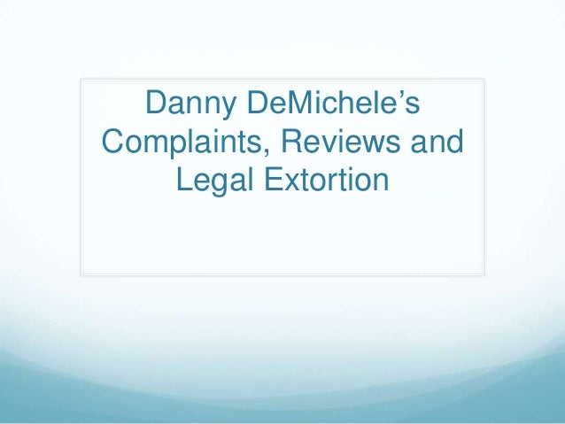 Danny DeMichele'sComplaints, Reviews andLegal Extortion